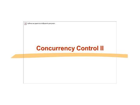 Concurrency Control II. General Overview Relational model - SQL  Formal & commercial query languages Functional Dependencies Normalization Physical Design.