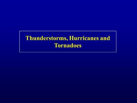 Thunderstorms, Hurricanes and Tornadoes. Thunderstorm Facts Right now there are about 2,000 thunderstorms occurring worldwide There are about 45,000 thunderstorms.