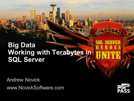 Big Data Working with Terabytes in SQL Server Andrew Novick www.NovickSoftware.com.