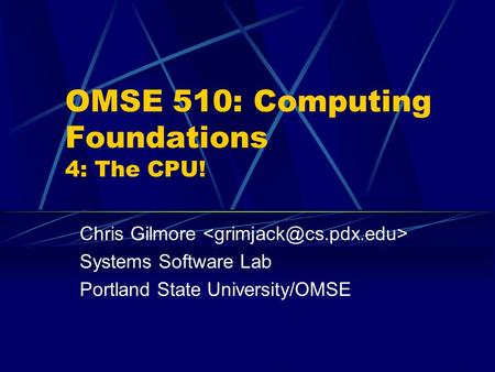 OMSE 510: Computing Foundations 4: The CPU!