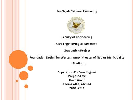 An-Najah National University Faculty of Engineering Civil Engineering Department Graduation Project Foundation Design for Western Amphitheater of Nablus.