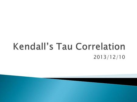 2013/12/10.  The Kendall's tau correlation is another non- parametric correlation coefficient  Let x 1, …, x n be a sample for random variable x and.