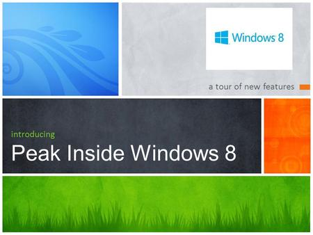 A tour of new features introducing Peak Inside Windows 8.