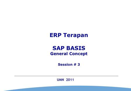 0 UMN 2011 ERP Terapan SAP BASIS General Concept Session # 3.