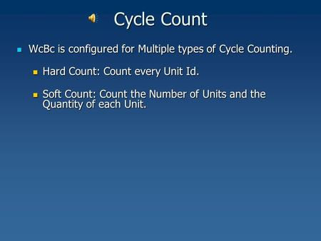 Cycle Count WcBc is configured for Multiple types of Cycle Counting. WcBc is configured for Multiple types of Cycle Counting. Hard Count: Count every Unit.