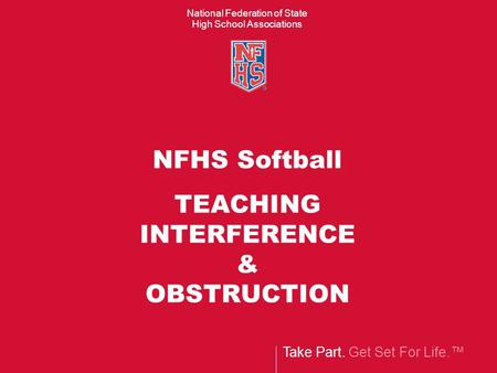 NFHS Softball TEACHING INTERFERENCE & OBSTRUCTION