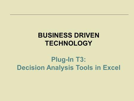 BUSINESS DRIVEN TECHNOLOGY Decision Analysis Tools in Excel