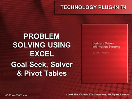 McGraw-Hill/Irwin ©2008 The McGraw-Hill Companies, All Rights Reserved TECHNOLOGY PLUG-IN T4 PROBLEM SOLVING USING EXCEL Goal Seek, Solver & Pivot Tables.
