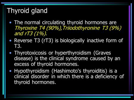 Thyroid gland The normal circulating thyroid hormones are Thyroxine T4 (90%),Triiodothyronine T3 (9%) and rT3 (1%). Reverse T3 (rT3) is biologically inactive.