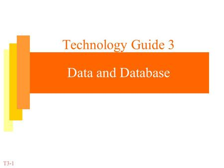 Technology Guide 3 Data and Database T3-1. IT for Management Prof. Efraim Turban T3-2 File Management Hierarchy of data for a computer-based file Record.