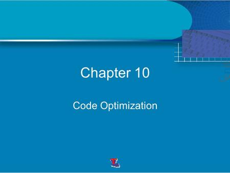 Chapter 10 Code Optimization. A main goal is to achieve a better performance Front End Code Gen Intermediate Code source Code target Code user Machine-