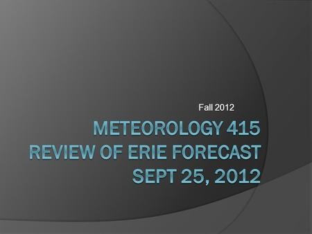 Fall 2012. Location – Erie, PA Population 101,807 (US: 275th) (2011) 275th - metro 280,985 (US: 164th) (2011) 164th Density 4,631.7 / sq mi (1,788 / km.