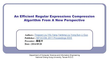 An Efficient Regular Expressions Compression Algorithm From A New Perspective Authors : Tingwen Liu,Yifu Yang,Yanbing Liu,Yong Sun,Li Guo Tingwen LiuYifu.
