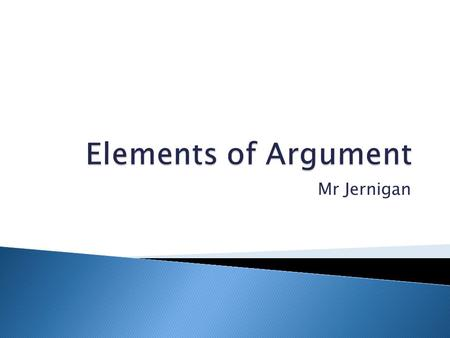 Mr Jernigan.  In your T3, write definitions for each of the following terms: ◦ Argument ◦ Persuasion ◦ Central Claim/Thesis ◦ Claim ◦ Evidence ◦ Warrant.