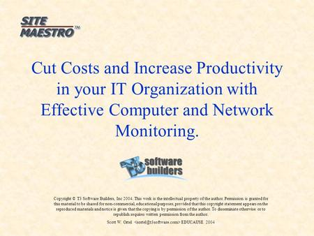 Cut Costs and Increase Productivity in your IT Organization with Effective Computer and Network Monitoring. Copyright © T3 Software Builders, Inc 2004.