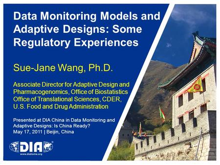 Data Monitoring Models and Adaptive Designs: Some Regulatory Experiences Sue-Jane Wang, Ph.D. Associate Director for Adaptive Design and Pharmacogenomics,