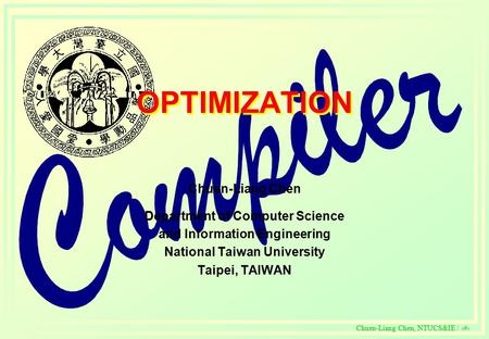 C Chuen-Liang Chen, NTUCS&IE / 321 OPTIMIZATION Chuen-Liang Chen Department of Computer Science and Information Engineering National Taiwan University.