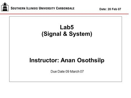 Lab5 (Signal & System) Instructor: Anan Osothsilp Date: 20 Feb 07 Due Date 09 March 07.
