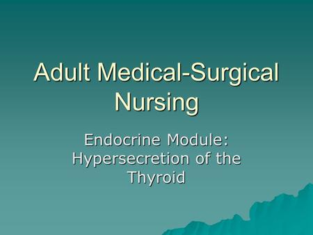Adult Medical-Surgical Nursing Endocrine Module: Hypersecretion of the Thyroid.