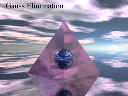 Gauss Elimination.