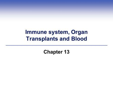Immune system, Organ Transplants and Blood Chapter 13.