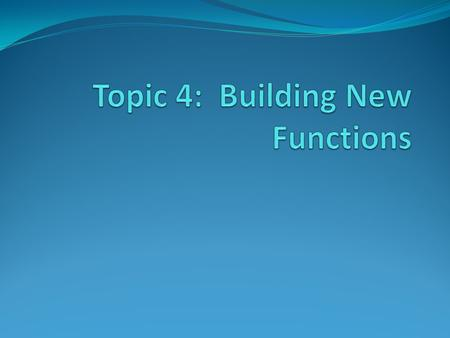 Topic 4: Building New Functions