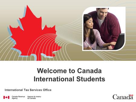 International Tax Services Office Welcome to Canada International Students.