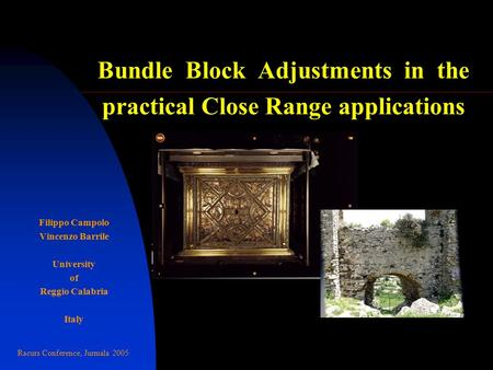 Bundle Block Adjustments in the practical Close Range applications Filippo Campolo Vincenzo Barrile University of Reggio Calabria Italy Racurs Conference,