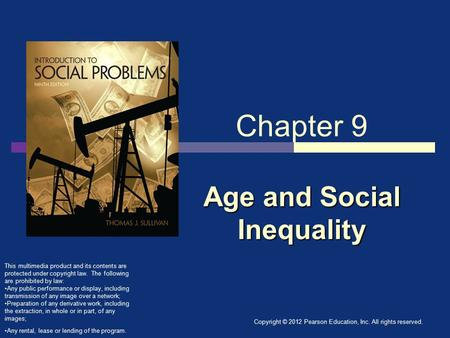 Copyright © 2012 Pearson Education, Inc. All rights reserved. Age and Social Inequality Chapter 9 Age and Social Inequality This multimedia product and.