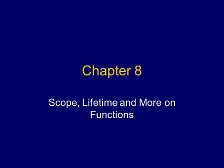 Chapter 8 Scope, Lifetime and More on Functions. Definitions Scope –The region of program code where it is legal to reference (use) an identifier Three.