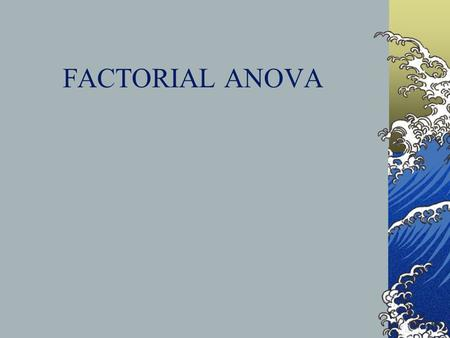 FACTORIAL ANOVA Overview of Factorial ANOVA Factorial Designs Types of Effects Assumptions Analyzing the Variance Regression Equation Fixed and Random.