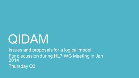 QIDAM Issues and proposals for a logical model For discussion during HL7 WG Meeting in Jan 2014 Thursday Q3.