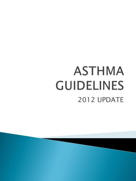 2012 UPDATE. What guidelines do we have available to follow for asthma 1) Asthma GP monitoring Guideline 2) Asthma Diagnosis Guideline 3) Acute asthma.