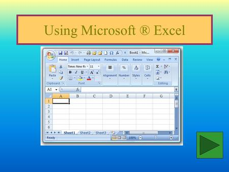 Using Microsoft ® Excel Formulas and Functions Start Microsoft ® Excel. Type data into cells as shown.
