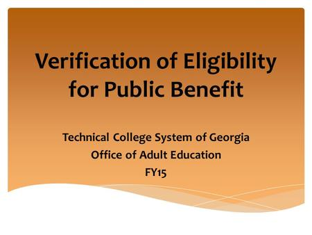 Verification of Eligibility for Public Benefit Technical College System of Georgia Office of Adult Education FY15.