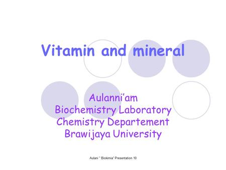 Aulani  Biokimia Presentation 10 Aulanni'am Biochemistry Laboratory Chemistry Departement Brawijaya University Vitamin and mineral.
