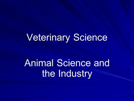 Veterinary Science Animal Science and the Industry.