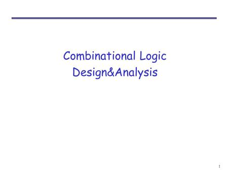 1 Combinational Logic Design&Analysis. 2 Introduction We have learned all the prerequisite material: – Truth tables and Boolean expressions describe functions.