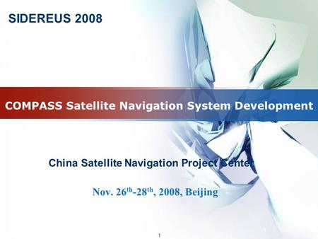 1 1 COMPASS Satellite Navigation System Development Nov. 26 th -28 th, 2008, Beijing China Satellite Navigation Project Center SIDEREUS 2008.