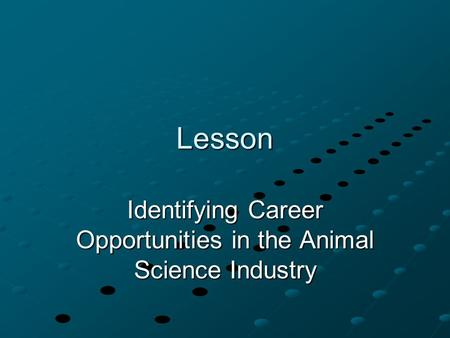 Lesson Identifying Career Opportunities in the Animal Science Industry.