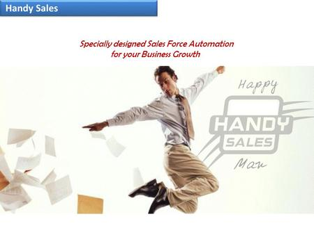 Handy Sales Specially designed Sales Force Automation for your Business Growth.