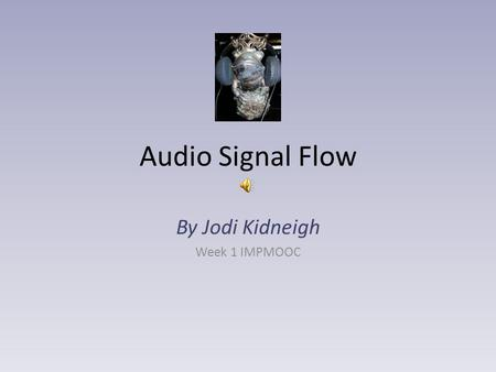 Audio Signal Flow By Jodi Kidneigh Week 1 IMPMOOC.