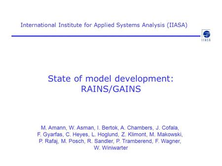 State of model development: RAINS/GAINS International Institute for Applied Systems Analysis (IIASA) M. Amann, W. Asman, I. Bertok, A. Chambers, J. Cofala,