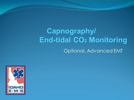 Optional, Advanced EMT Capnography/ End-tidal CO 2 Monitoring.