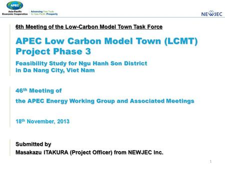 1 Submitted by Masakazu ITAKURA (Project Officer) from NEWJEC Inc. 6th Meeting of the Low-Carbon Model Town Task Force APEC Low Carbon Model Town (LCMT)