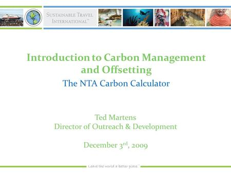 Introduction to Carbon Management and Offsetting The NTA Carbon Calculator Ted Martens Director of Outreach & Development December 3 rd, 2009.