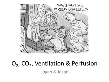 O2, CO2, Ventilation & Perfusion