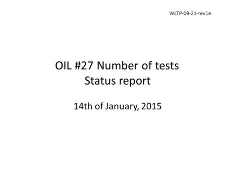 OIL #27 Number of tests Status report 14th of January, 2015 WLTP-09-21-rev1e.