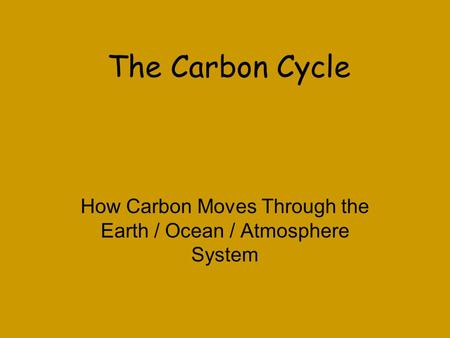 How Carbon Moves Through the Earth / Ocean / Atmosphere System