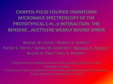 CHIRPED-PULSE FOURIER-TRANSFORM MICROWAVE SPECTROSCOPY OF THE PROTOTYPICAL C-H…π INTERACTION: THE BENZENE…ACETYLENE WEAKLY BOUND DIMER Nathan W. Ulrich,